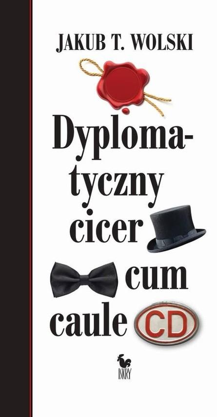 okładka Dyplomatyczny cicer cum caule, Książka | Jakub T. Wolski