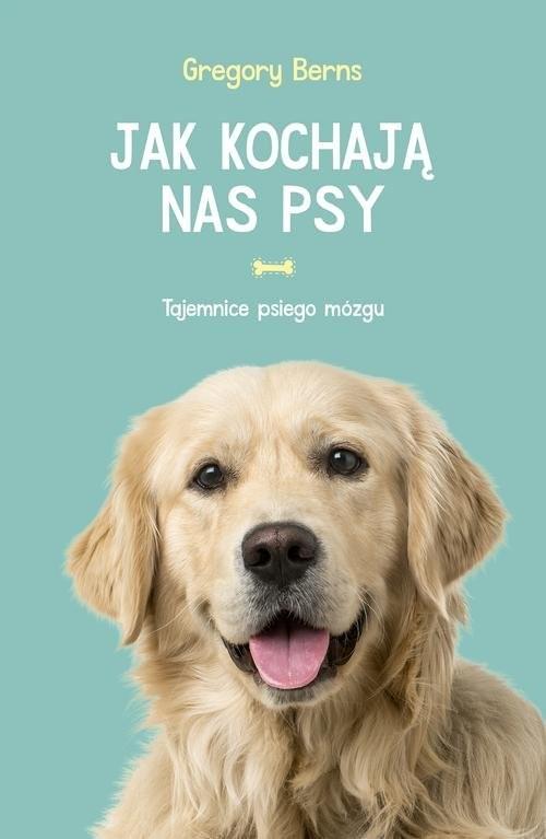 okładka Jak kochają nas psy Tajemnice psiego mózgu, Książka | Berns Gregory