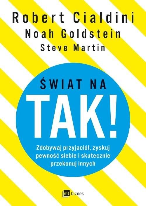okładka Świat na TAK! Zdobywaj przyjaciół, zyskuj pewność siebie i skutecznie przekonuj innych, Książka | Noah Goldstein, Steve Martin, Robert Cialdini
