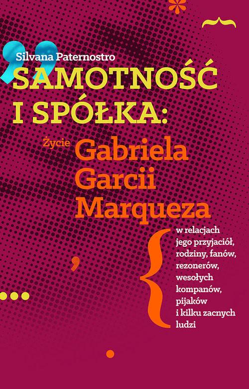 okładka Samotność i spółka Życie Gabriela Garcii Marqueza w relacjach jego przyjaciół, rodziny, fanów, rezo, Książka | Paternostro Silvana