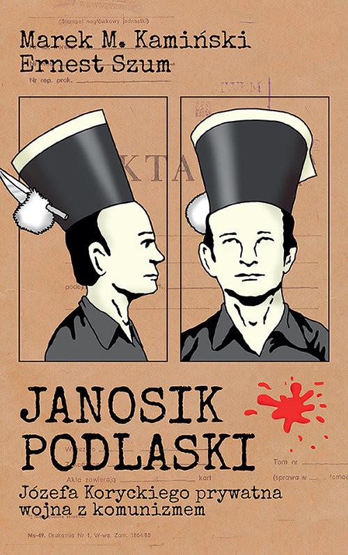 okładka Janosik Podlaski Józefa Koryckiego prywatna wojna z komunizmem, Książka | Marek M. Kamiński, Ernest Szum