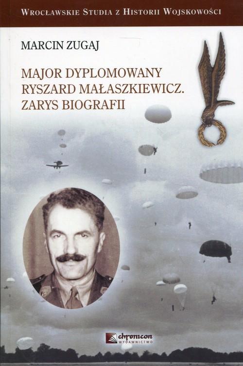 okładka Major dyplomowany Ryszard Małaszkiewicz Zarys biografii, Książka | Zugaj Marcin