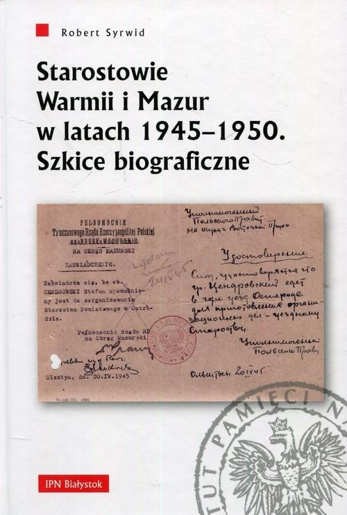 okładka Starostowie Warmii i Mazur w latach 1945-1950 Szkice biograficzne, Książka | Syrwid Robert