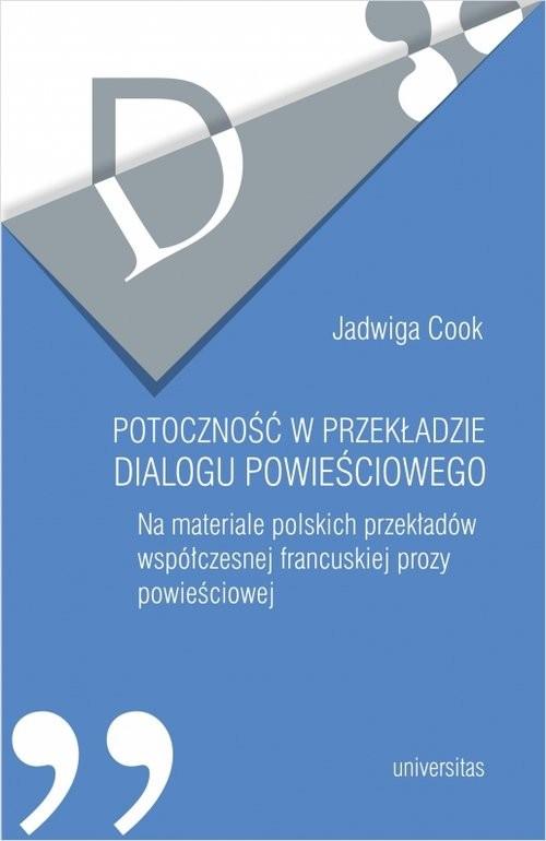 okładka Potoczność w przekładzie dialogu powieściowego Na materiale polskich przekładów współczesnej francuskiej prozy powieściowej, Książka | Cook Jadwiga