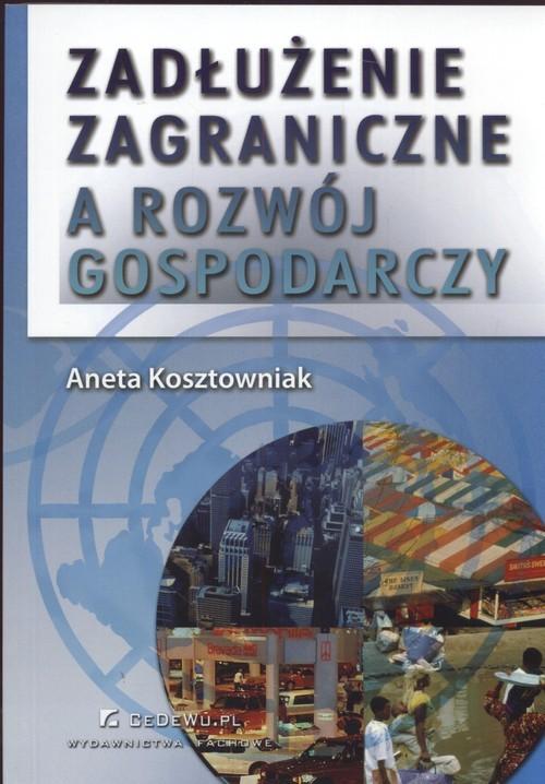 okładka Zadłużenie zagraniczne a rozwój gospodarczy, Książka | Kosztowniak Aneta