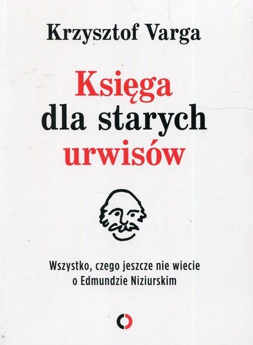 okładka Księga dla starych urwisów Wszystko, czego jeszcze nie wiecie o Edmundzie Niziurskim, Książka | Krzysztof Varga