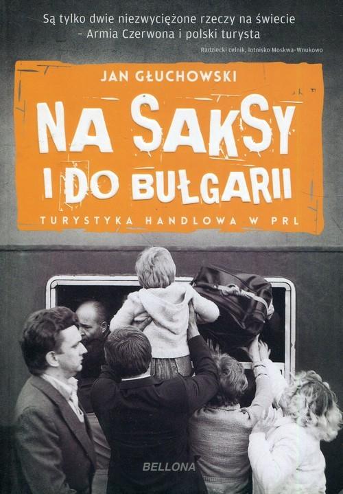 okładka Na saksy i do Bułgarii Turystyka handlowa w PRL, Książka | Głuchowski Jan
