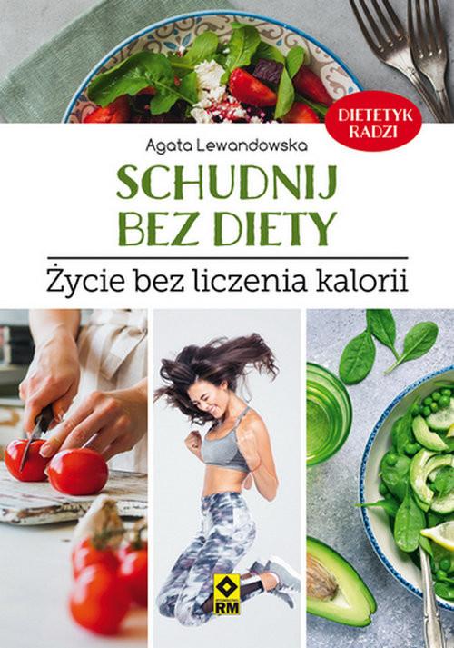 okładka Schudnij bez diety Życie bez liczenia kalorii, Książka | Lewandowska Agata