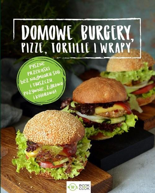 okładka Domowe burgery, pizze, tortille, wrapy, Książka |
