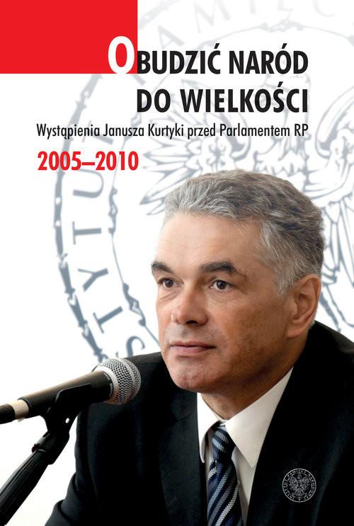 okładka Obudzić naród do wielkości Wystąpienia Janusza Kurtyki przed Parlamentem RP 2005–2010, Książka |