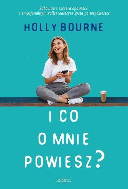 okładka I co o mnie powiesz, Książka   Bourne Holly