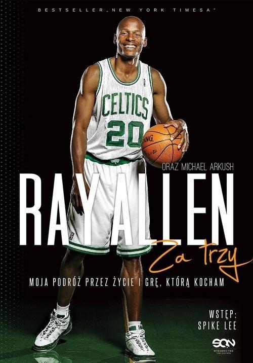 okładka Ray Allen Za trzy. Moja podróż przez życie i grę, którą kocham, Książka | Ray Allen, Michael Arkush