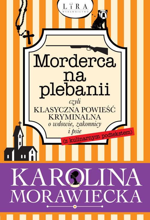 okładka Morderca na plebanii czyli klasyczna powieść kryminalna o wdowie, zakonnicy i psie, Książka | Morawiecka Karolina