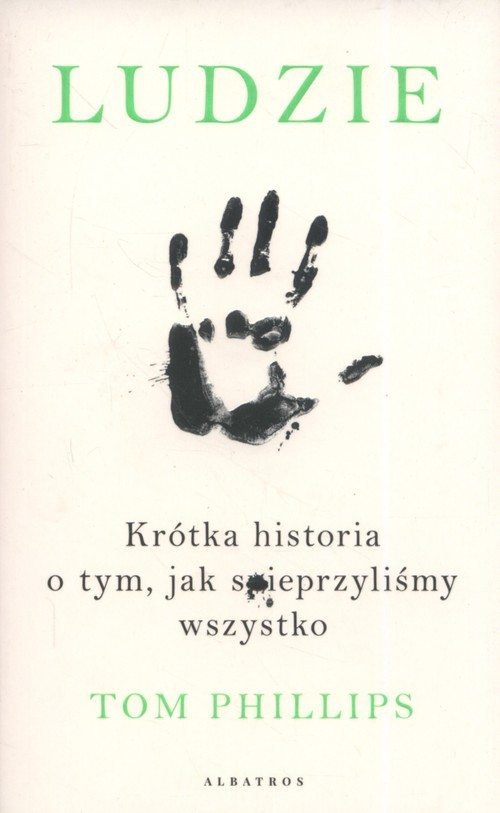 okładka Ludzie Krótka historia o tym, jak spieprzyliśmy wszystko, Książka | Phillips Tom