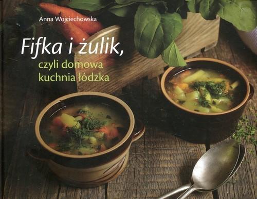 okładka Fifka i żulik czyli domowa kuchnia łódzka, Książka | Wojciechowska Anna