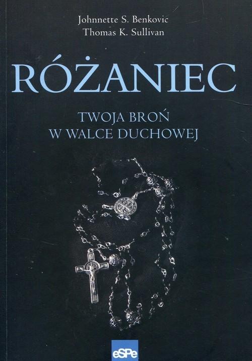 okładka Różaniec Twoja broń w walce duchowej, Książka | Johnnette S. Benkovic, Thomas K. Sullivan