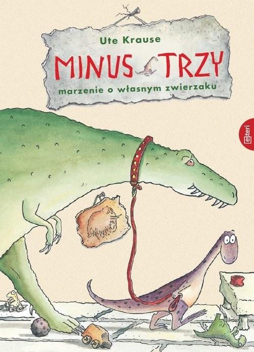 okładka Minus trzy Marzenie o własnym zwierzaku, Książka | Krause Ute