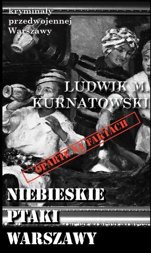 okładka Niebieskie ptaki Warszawy, Książka   Ludwik M. Kurnatowski