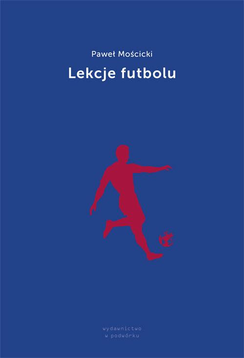 okładka Lekcje futbolu, Książka | Mościcki Paweł