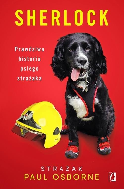 okładka Sherlock Prawdziwa historia psiego strażaka, Książka | Osborne Paul