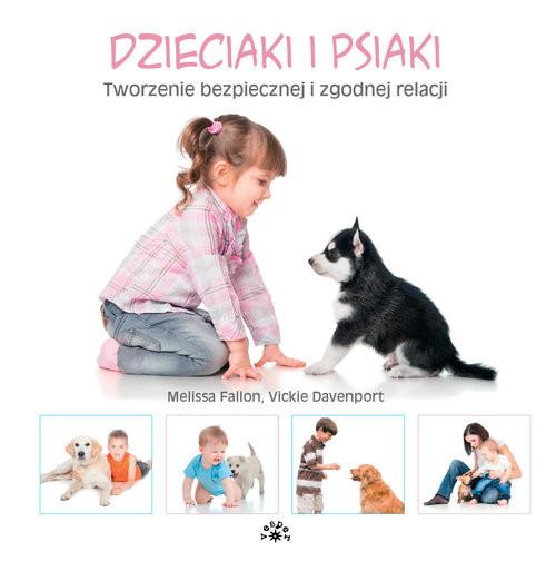 okładka Dzieciaki i psiaki Tworzenie bezpiecznej i zgodnej relacji, Książka | Melissa Fallon, Vickie Davenport