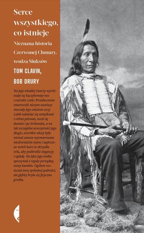 okładka Serce wszystkiego co istnieje Nieznana historia Czerwonej Chmury, wodza Siuksów, Książka | Bob Drury, Tom Clavin