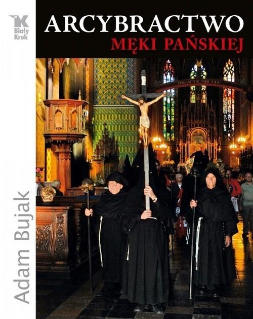 okładka Arcybractwo Męki Pańskiej, Książka | Adam Bujak