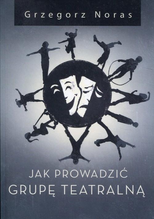 okładka Jak prowadzić grupę teatralną, Książka | Noras Grzegorz