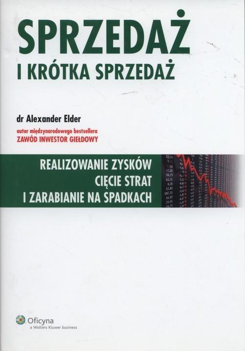 okładka Sprzedaż i krótka sprzedaż Realizowanie zysków cięcie strat i zarabianie na spadkach, Książka | Elder Alexander