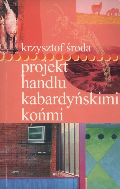 okładka Projekt handlu kabardyńskimi końmi, Książka | Środa Krzysztof