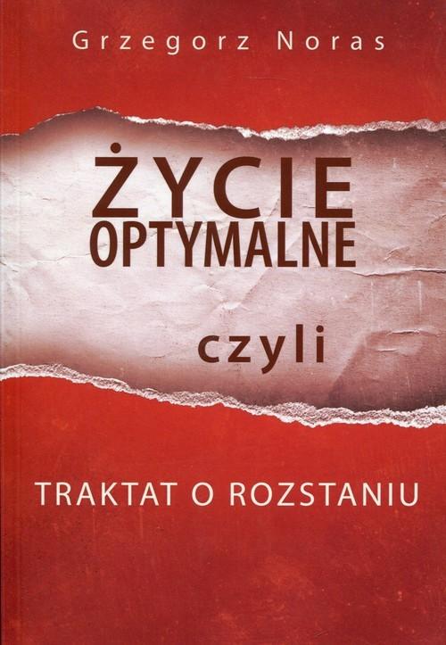 okładka Życie optymalne czyli traktat o rozstaniu, Książka | Noras Grzegorz