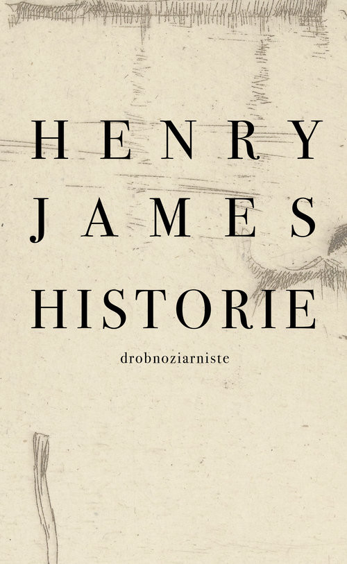 okładka Historie drobnoziarniste, Książka | James Henry