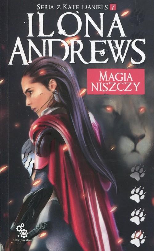 okładka Seria z Kate Daniels Tom 7 Magia niszczy, Książka | Andrews Ilona