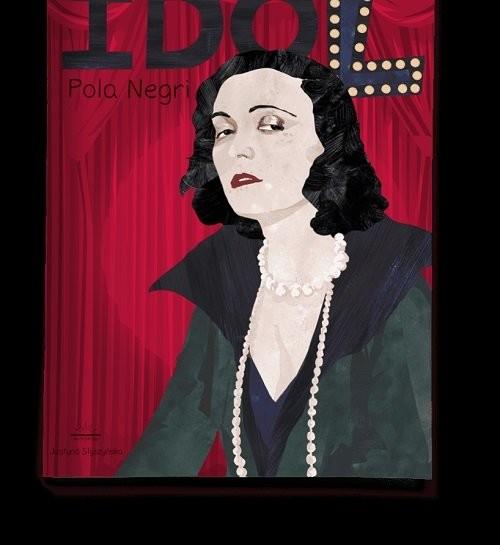 okładka Pola Negri Seria Idol, Książka | Styszyńska Justyna