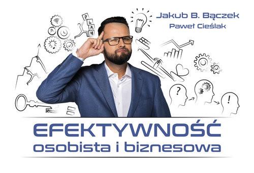 okładka Efektywność osobista i biznesowa, Książka | Jakub B. Bączek, P. Cieślak
