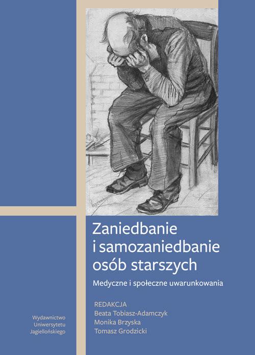 okładka Zaniedbanie i samozaniedbanie osób starszych Medyczne i społeczne uwarunkowania, Książka |