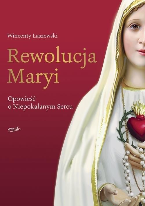 okładka Rewolucja Maryi Opowieść o Niepokalanym Sercu, Książka | Wincenty Łaszewski