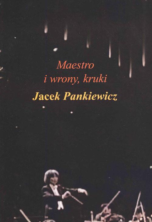 okładka Maestro i wrony, kruki, Książka | Pankiewicz Jacek