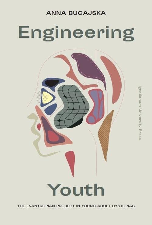 okładka Engineering Youth The Evantropian Project in Young Adult Dystopias, Książka   Bugajska Anna