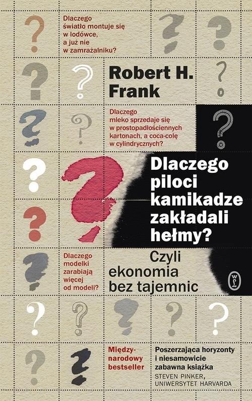 okładka Dlaczego piloci kamikadze zakładali hełmy? Czyli ekonomia bez tajemnic, Książka | Robert H. Frank