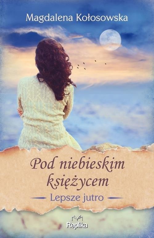 okładka Pod niebieskim księżycem Lepsze jutro, Książka | Kołosowska Magdalena