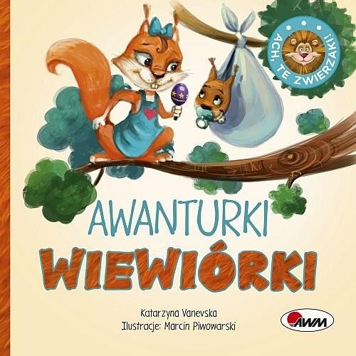 okładka Ach te zwierzaki Awanturki wiewiórki, Książka | Vanevska Katarzyna