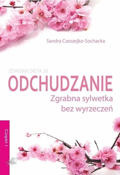 okładka Odchudzanie zgrabna sylwetka bez wyrzeczeń, Książka | Sandra Czeszejko-Sochacka