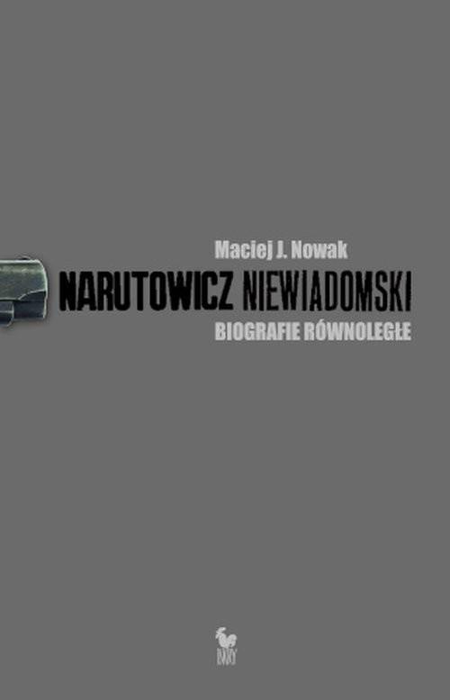 okładka Narutowicz - Niewiadomski Biografie równoległeksiążka |  | Maciej J. Nowak