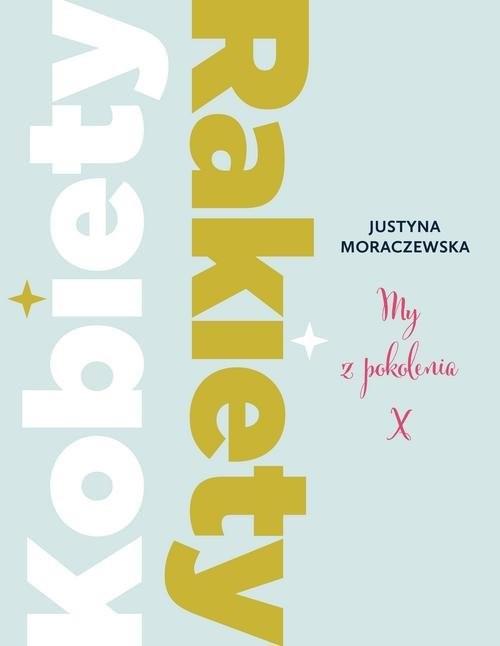 okładka Kobiety Rakiety. My z pokolenia X, Książka | Moraczewska Justyna