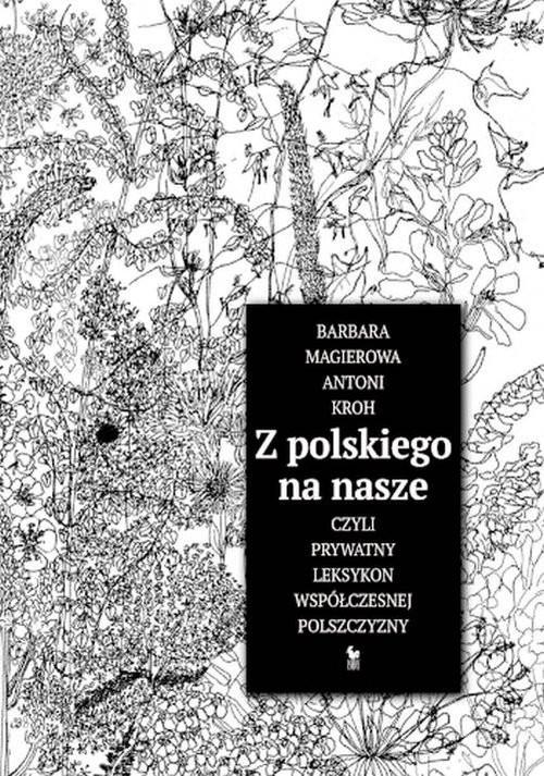 okładka Z polskiego na nasze czyli prywatny leksykon współczesnej polszczyzny, Książka | Barbara Magierowa, Antoni  Kroh