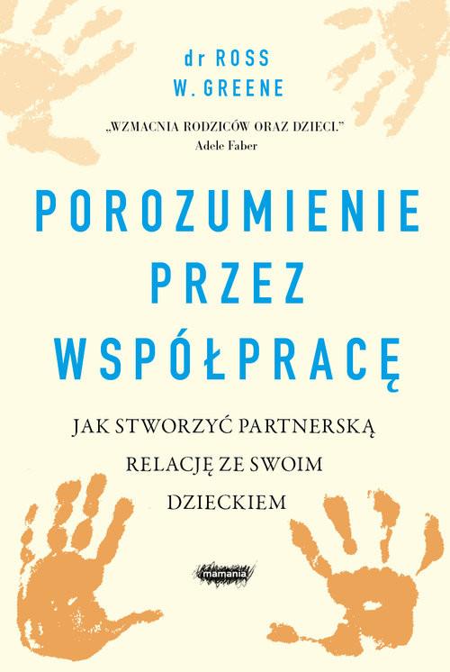 okładka Porozumienie przez współpracę.  Jak stworzyć partnerską relację ze swoim dzieckiem, Książka | Ross W. Greene