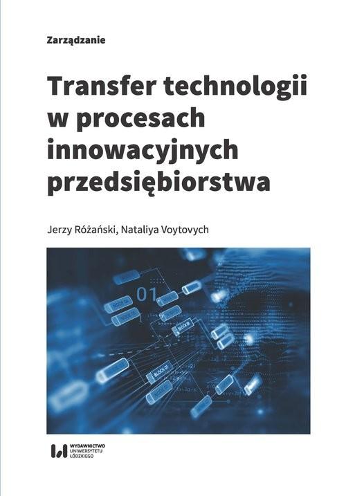 okładka Transfer technologii w procesach innowacyjnych przedsiębiorstwa, Książka | Jerzy Różański, Nataliya Voytovych