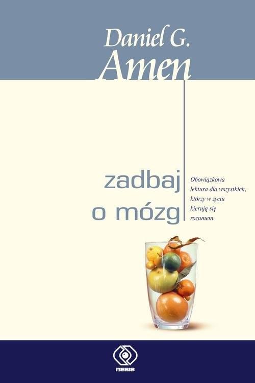 okładka Zadbaj o mózg Obowiązkowa lektura dla wszystkich, którzy w życiu kierują się rozumem, Książka | Daniel G. Amen
