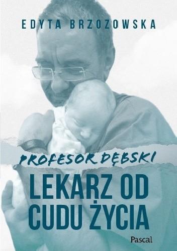 okładka Profesor Dębski. Lekarz od cudu życia, Książka | Brzozowska Edyta